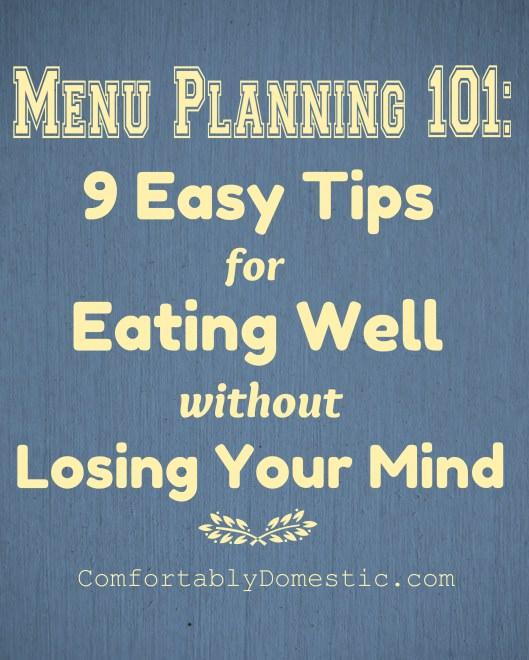 Menu Planning 101 - 9 Easy Steps | ComfortablyDomestic.com
