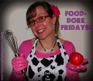 Food-Dork Fridays: The Explanation