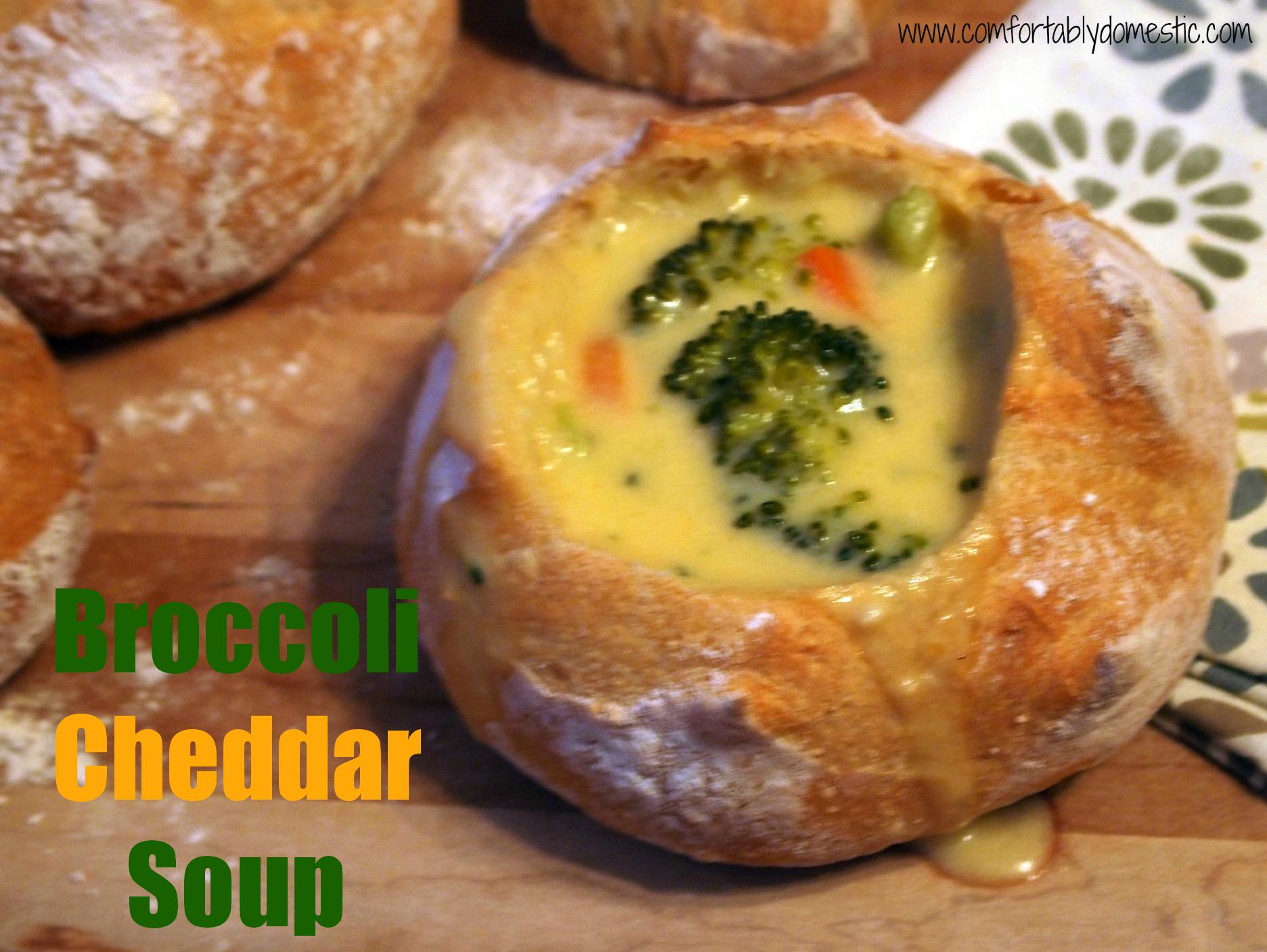 Broccoli Cheddar Soup with Artisan Bread Bowls - Comfortably Domestic