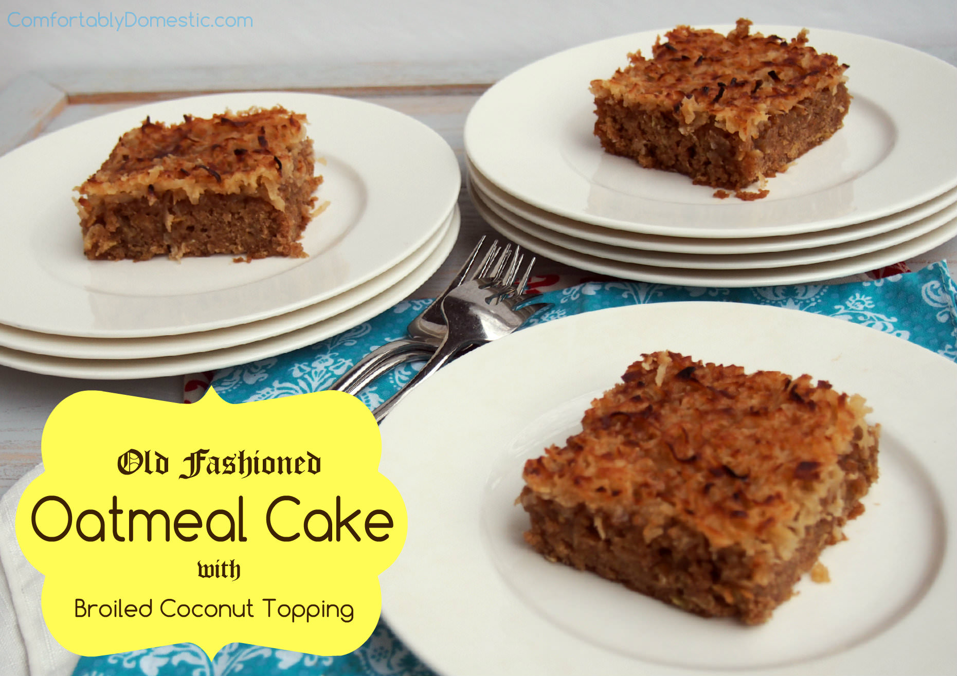 Old Fashioned Oatmeal Cake Comfortably Domestic